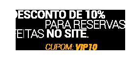 Desconto de 10% para reservas feitas no site. Utilize o cupom VIP10